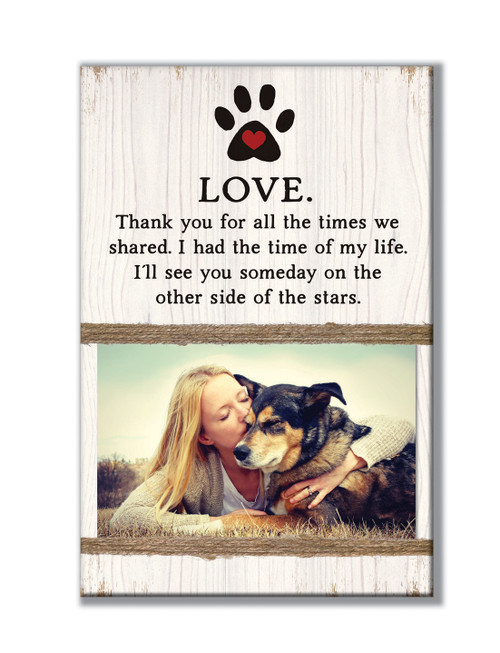Love - Thank You For All the times we shared. I had the time of my life. I'll see you someday on the other side of the stars. - 7x10 Photo Holder Dog/Cat/Pet Bereavement