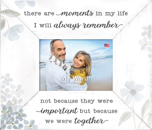There Are Moments In My Life I Will Always Remember Not Because They Were Important But Because We Were Together  - Photo Frame 10X12