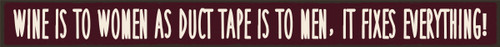 Wine Is To Women As Duct Tape Is To Men, It Fixes Everything! Wood Sign - 16in.