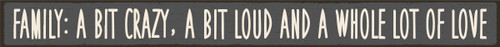 Family: A Bit Crazy, A Bit Loud And A Whole Lot Of Love Wood Sign - 16in.