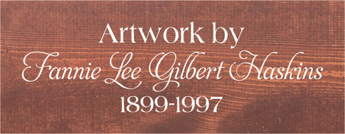 7x18 Chestnut Stain board with White text Artwork by Fannie Lee Gilbert Haskins 1899-1997