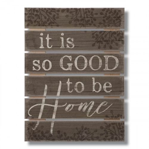 It Is So Good To Be Home - Slat Style Wood Sign 12x16.25