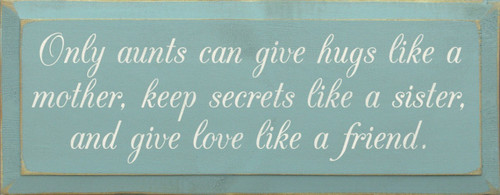 Only aunts can give hugs like a mother, keep secrets like a sister, and give love like a friend. Wood Sign