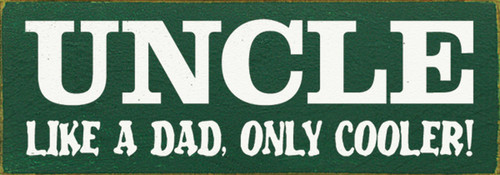 Wood Sign - Uncle: Like A Dad Only Cooler! 3.5x10