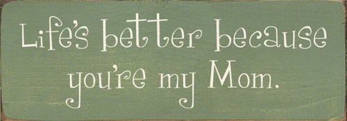 Wood Sign - Life's Better Because You're My Mom 3.5x10