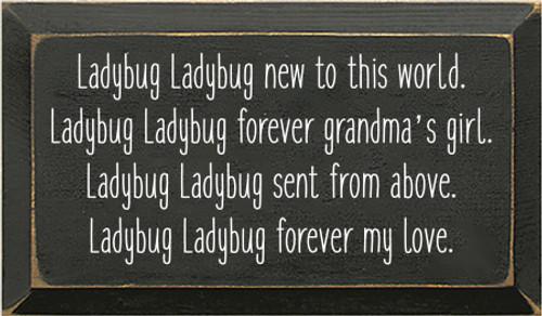 7x12 Charcoal board with White text Ladybug Ladybug new to this world. Ladybug Ladybug forever grandma's girl. Ladybug Ladybug sent from above. Ladybug Ladybug forever my love.