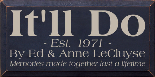 9x18 Navy Blue board with Putty text  It'll Do Est. 1971 By Ed & Anne LeCluyse Memories made together last a lifetime
