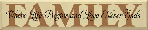 10x48 Cream board with Toffee and Black text  FAMILY  Where Life Begins and Love Never Ends