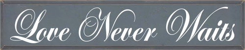 10x48 Slate board with White text  Love Never Waits
