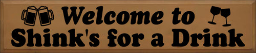 10x48 Toffee board with Black text  Welcome to Shink's for a Drink