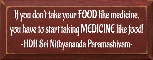 7x18 Burgundy board with White text  If you don't start taking food like medicine, then you are going to have to take medicine like food.  ~HDH Sri Nithyananda Paramashivam~
