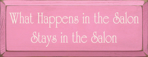 Wood Sign - What Happens In The Salon, Stays In The Salon 7x18