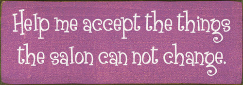 Wood Sign - Help Me Accept The Things The Salon Can Not Change. 3.5x10