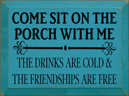 9x12 Turquoise board with Black text  Come sit on the porch with me ~ The drinks are cold and the friendships are free