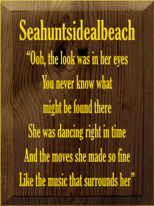 9x12 Walnut Stain board with Sunflower text  Seahuntsidealbeach  Ooh, the look was in her eyes You never know what might be found there She was dancing right in time And the moves she made so fine Like the music that surrounds her