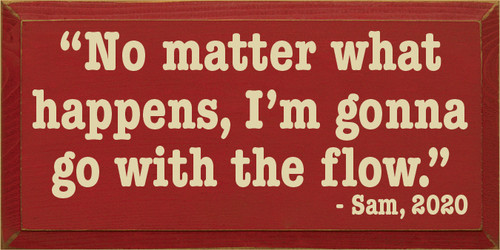 """9x18 Red board with Cream text  """"No matter what happens, I'm gonna go with the flow."""" - Sam, 2020"""