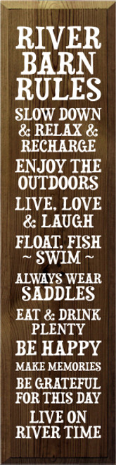 9x36 Walnut Stain board with White text  RIVER BARN RULES SLOW DOWN & RELAX & RECHARGE ENJOY THE OUTDOORS LIVE LOVE & LAUGH FLOAT FISH SWIM ALWAYS WEAR SADDLES EAT & DRINK PLENTY BE HAPPY MAKE MEMORIES BE GRATEFUL FOR THIS DAY LIVE ON RIVER TIME