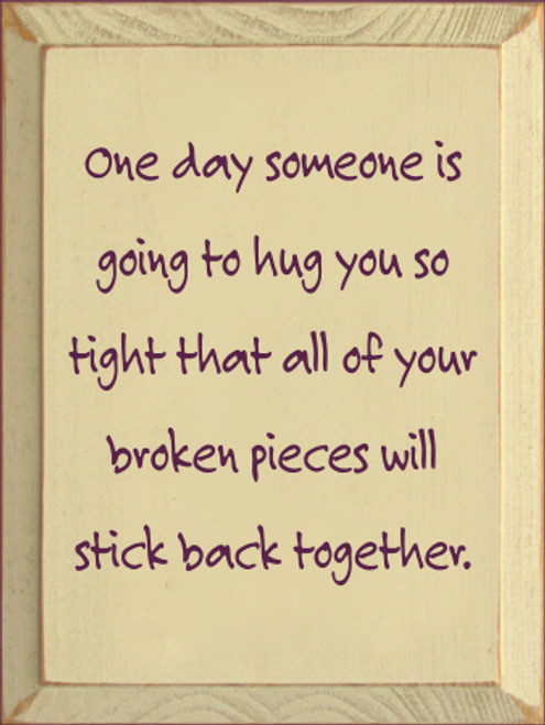 9x12 Cream board with Elderberry text  One day someone is going to hug you so tight that all of your broken pieces will stick back together.