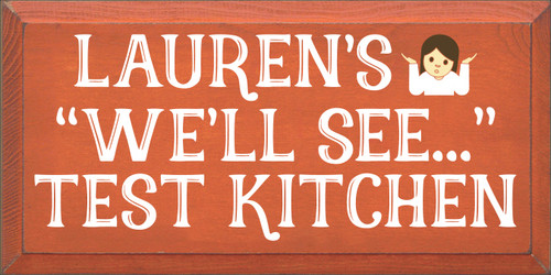"9x18 Burnt Orange board with White, Brown, and Baby Yellow text  Lauren's ""We'll See..."" Test Kitchen"