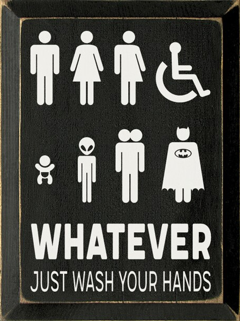 Whatever - Just Wash Your Hands (images of people, aliens, etc.) Bathroom Wood Sign