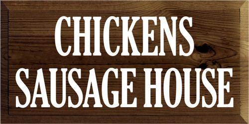 9x18 Walnut Stain board with White text  CHICKENS SAUSAGE HOUSE