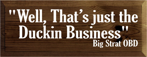 "7x18 Walnut Stain boar with White text  ""Well, Thats just the Duckin Business"" Big Strat OBD"
