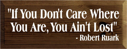 "7x18 Walnut Stain board with White text  ""If You Don't Care Where You Are You Ain't Lost"" Robert Ruark"