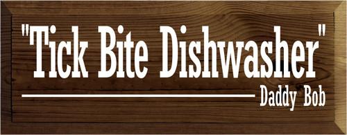 """7x18 Walnut Stain board with White text  """"Tick Bite Dishwasher"""" Daddy Bob"""