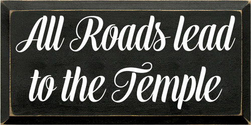 9x18 Black board with White text  All Roads Lead To The Temple