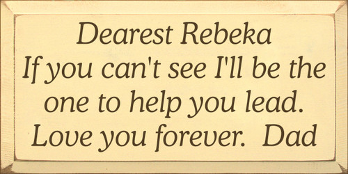 9x18 Baby Yellow board with Brown text  Dearest Rebeka If you can't see I'll be the one to help you lead.  Love you forever. Dad