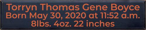 10x48 Navy Blue board with Burnt Orange  Torryn Thomas Gene Boyce Born May 30, 2020 at11:52 a.m. 8lbs. 4oz. 22 inches