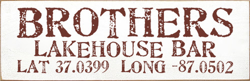 5.5x17 Flat Edge White board with Burgundy text BROTHERS LAKEHOUSE BAR LAT 37.0399 LONG -87.0502
