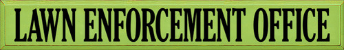 7x48 Apple Green board with Black text  LAWN ENFORCEMENT OFFICE