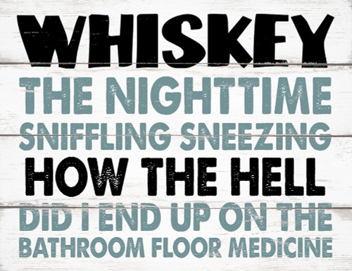 Whiskey The Nighttime Sniffling Sneezing How The Hell Did I End Up On The Bathroom Floor Medicine