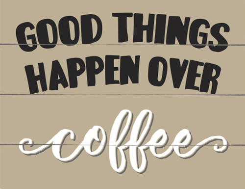 Good Things Happen Over Coffee - Block Wooden Sign 5x6.5