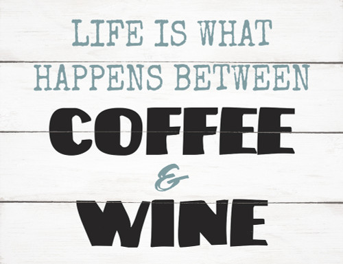 Life Is What Happens Between Coffee & Wine - Block Wooden Sign 5x6.5