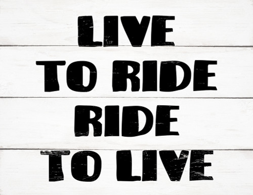 Live To Ride Ride To Live - Block Wooden Sign 5x6.5