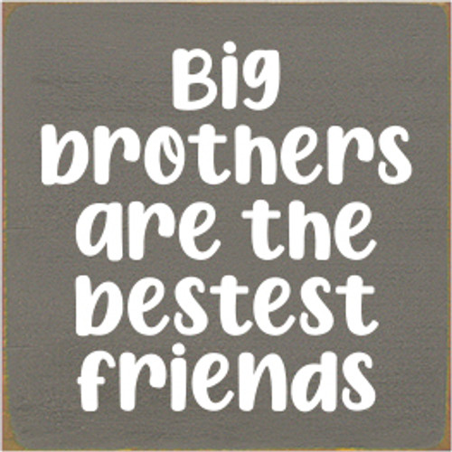 7x7 Anchor Gray board with White text  Big Brothers Are The Bestest Friends