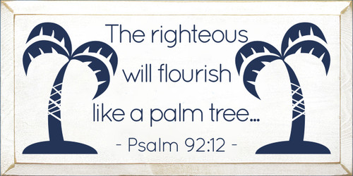 9x18 White board with Navy Blue text  The righteous will flourish like a palm tree... Psalm 92:12