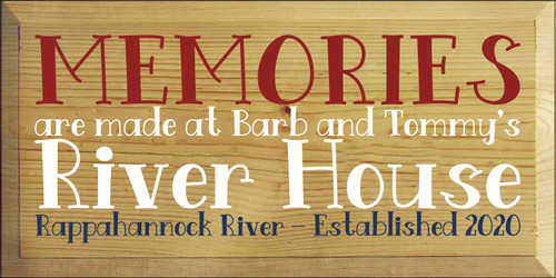 9x18 Butternut Stain board with White, Red, and Navy Blue text  MEMORIES are made at Barb and Tommy's River House Rappahanock River Established 2020