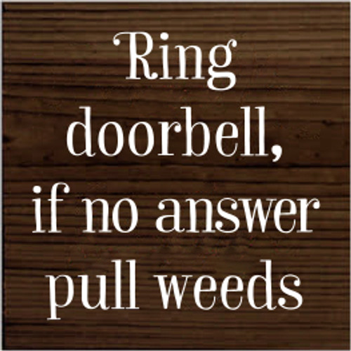 7x7 Walnut Stain board with White text  Ring Doorbell If No Answer Pull Weeds