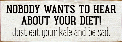 Nobody wants to hear about your diet. Just eat your kale and be sad.
