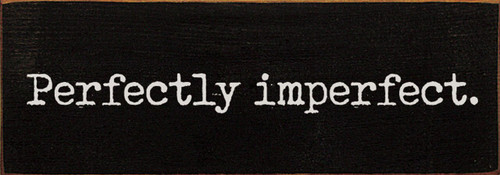 Perfectly Imperfect - Wood Sign 3.5x10