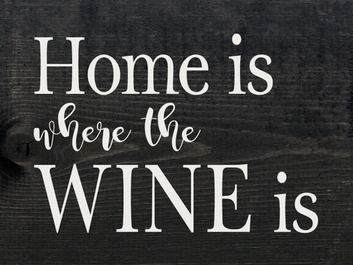 Home Is Where The Wine Is - Wood Sign 9x12