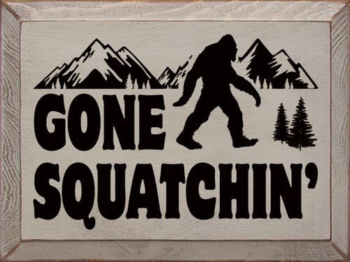 Gone Squatchin' (Sasquatch) - Wood Sign 9x12