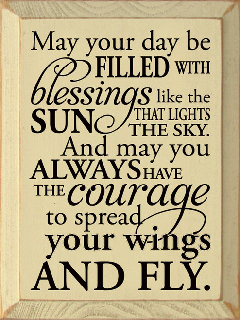 Cream - May your day be filled with blessings like the sun that lights the sky, and may you always have the courage to spread your wings and fly.