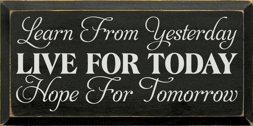 Black - Learn From Yesterday, Live For Today, Hope For Tomorrow - Wood Sign 9x18