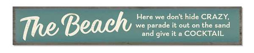 Outdoor Sign - The Beach - Here we don't hide crazy, we parade it out on the sand and give it a cocktail - 8x47 Horizontal