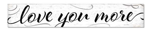 Outdoor Sign - Love You More - 8x47 Horizontal
