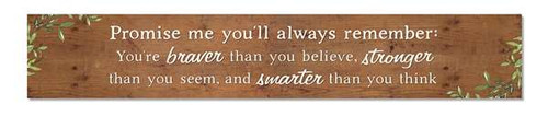 Outdoor Sign - Promise Me You'll Always Remember: You're Braver Than You Believe, Stronger Than You Seem, And Smarter Than You Think - 8x47 Horizontal